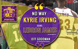 """Jeff Goodman: """"No Way"""" Kyrie Irving Joins LeBron James in Los Angeles"""" (Lakers Nation Podcast)"""