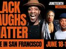 Picture for Black Laughs Matter: SF's Live Juneteenth Comedy Fest (June 18-19)