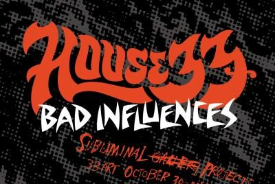 Picture for HOUSE33: BAD INFLUENCES Opens October 30th at Subliminal Projects!