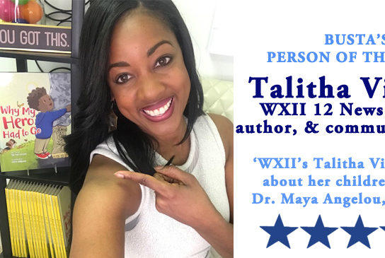 Picture for Busta's Person of the Week: WXII'S 12 News Talitha Vickers talks about her children's book, Dr. Maya Angelou, and more.