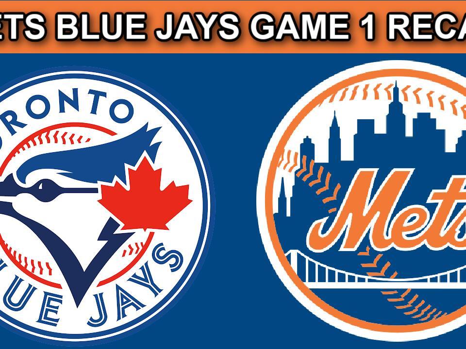new-york-mets-vs-toronto-blue-jays-game-1-recap-mets-win-mets-media-newsbreak