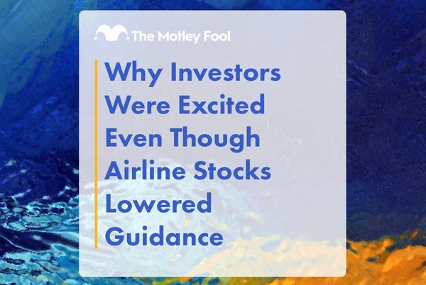 Picture for Why Investors Were Excited Even Though Airline Stocks Lowered Guidance