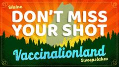 Cover for Gov. Mills announces new sweepstakes to increase COVID-19 vaccinations