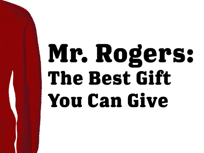 Mr Rogers On The Best Gift You Can Give News Break