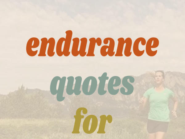 21 Endurance Quotes To Keep You Going When You Re Ready To Quit News Break